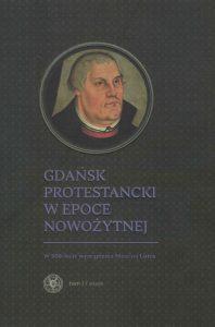 Gdańsk protestancki w epoce nowożytnej. W 500-lecie wystąpienia Marcina Lutra pdf