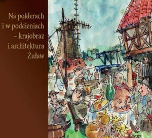 Na polderach i w podcieniach – krajobraz i architektura Żuław pdf