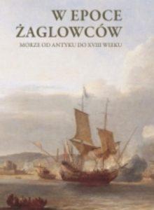 W epoce żaglowców. Morze od antyku do XVIII wieku pdf